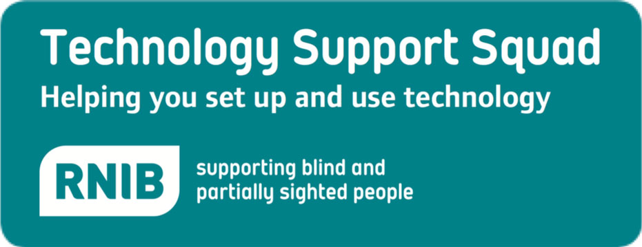 Technology Support Squad. Helping you set up and use technology. RNIB supporting blind and partially sighted people.